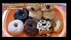 Donat Pisang Topping Glaze Enak Lembut Empuk Mudah