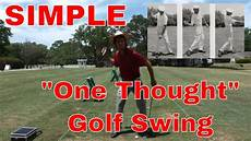 Easy Quot One Thought Quot Golf Swing E Tip 40 Tom Saguto