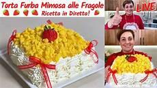 torta furba alle fragole di benedetta torta furba mimosa alle fragole live ricetta facile in 2020