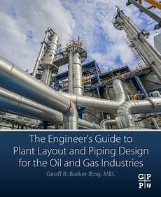 The Engineer S Guide To Plant Layout And Piping Design For