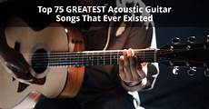 Top 75 Greatest Acoustic Guitar Songs That Existed