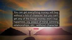 zig ziglar quote you can get everything money will buy without a of character but you