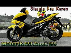 Modifikasi Motor Aerox by Modifikasi Yamaha Aerox 155cc Simple Tapi Keren