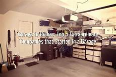 top 5 garage garage to riches top 5 extraordinary companies that