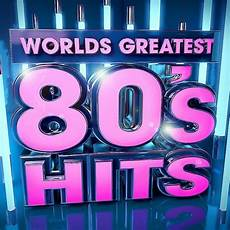 best of 90er 40 worlds greatest 80 s hits the only 80s hits album you