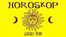 horoskop august 2018 horoskop august 2018 was ist dein gr 246 223 ter wunsch