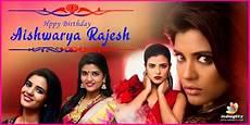 is poonams rival aishwarya news indiaglitz happy birthday aishwarya rajesh movie news indiaglitz com
