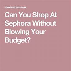 can you shop at sephora without blowing your budget budgeting sephora fun quizzes