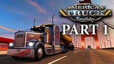 american truck simulator gameplay walkthrough part 1 i m