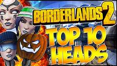 best heads top 10 best quot heads quot and locations best heads in borderlands 2 bl2