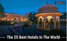 best hotel on the the top 25 luxury hotels around the world daddu