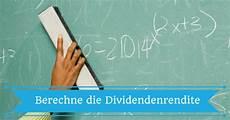 berechne die dividendenrendite selbst mit dieser formel