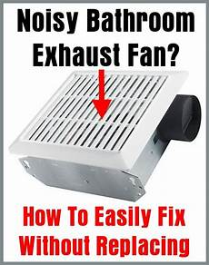 Bathroom Exhaust Fan Clicking Noise noisy bathroom exhaust fan how to easily fix without