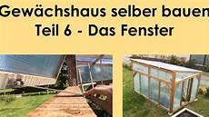 Gewächshaus Fundament Bauen - gew 228 chshaus selber bauen teil 6 und das fenster