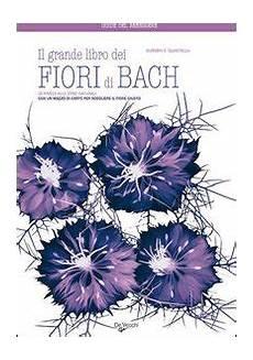 libro fiori di bach il grande libro dei fiori di bach evelina guastalla