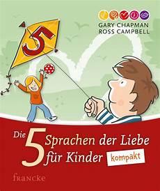 Die 5 Sprachen Der Liebe - francke die 5 sprachen der liebe f 252 r kinder kompakt gary