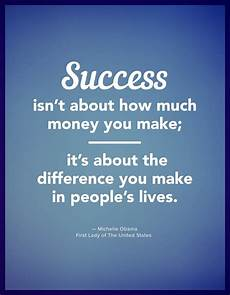 you in quot success isn t about how much money you make it s about the inspiring quotes from successful