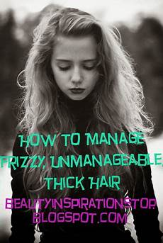 easy hairstyles for unmanageable hair true beauty stop how to manage frizzy unmanageable
