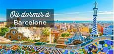 vivre a barcelone o 249 dormir 224 barcelone pas cher ou luxe guide 2019