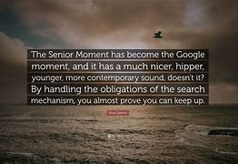 Image result for Senior Moment Quotes