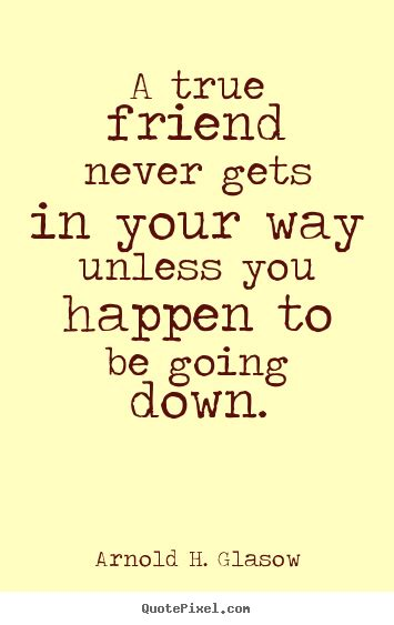 True Friend Quotes Quote About Friendship A True Friend Never Gets In Your