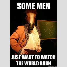 Some Men Just Want To Watch The World Burn  Horse Nazi