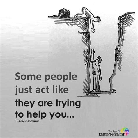 Some People Just Act Like They Are Trying To Help You ...