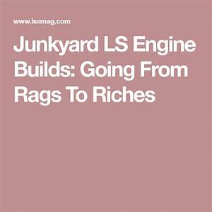 Junkyard Ls Engine Builds  Going From Rags To Riches