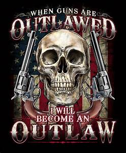 When Guns are OUTLAWED.... I will become an OUTLAW ...
