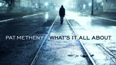 Pat Metheny - What's It All About ((Preview)) - YouTube