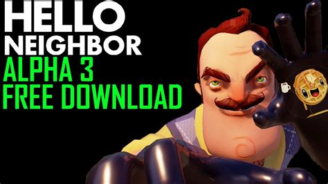 how to hello neighbor alpha 3 for free