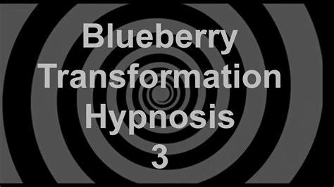 blueberry transformation hypnosis 3