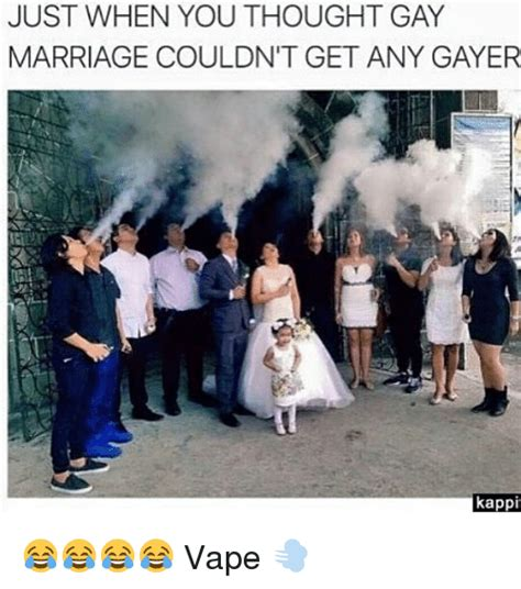Gay Vape Memes - just when you thought gay marriage couldn t get any gayer kappi vape marriage meme on