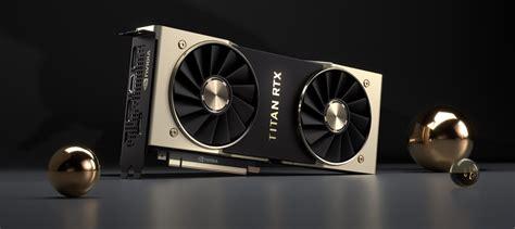 nvidia titan rtx announced arrives