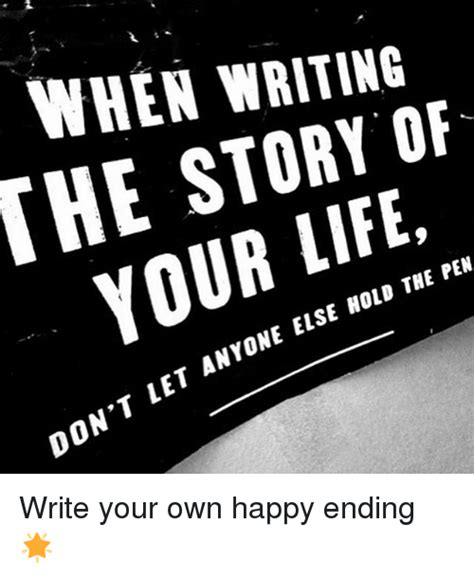 Write Your Own Meme - when writing he story of your life let anyone else hold the pen dont on t write your own happy