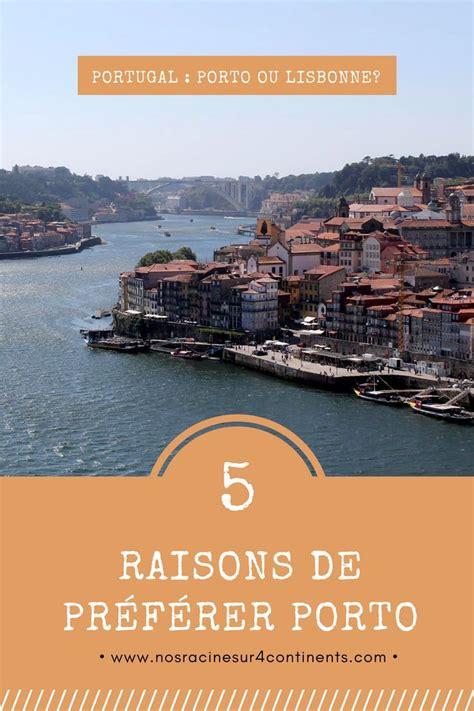 Cing Porto by 5 Raisons De Pr 233 F 233 Rer Porto 224 Lisbonne Voyage Lisbonne