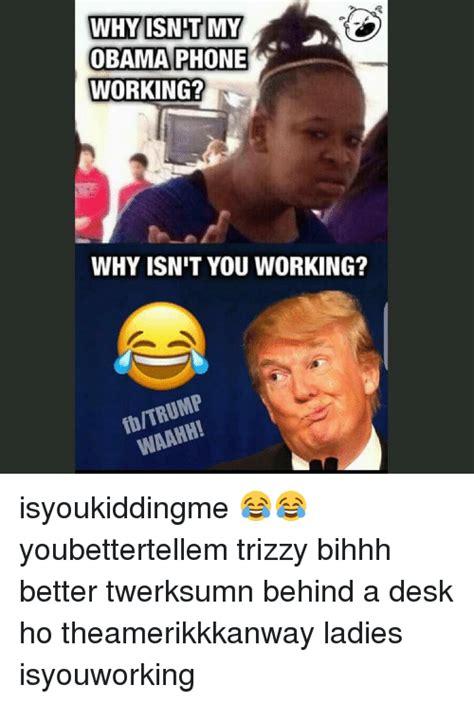 Obama Phone Meme - why isnitt my obama phone working why isnit you working isyoukiddingme youbettertellem