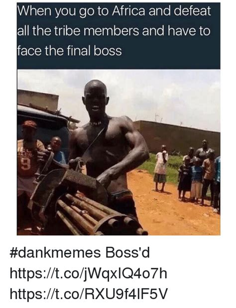 Meme Africa - when you go to africa and defeat all the tribe members and have to face the final boss