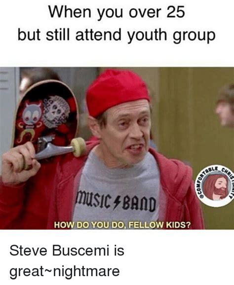 Steve Buscemi Memes - 25 best memes about youth group youth group memes