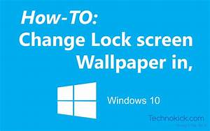 How To: Change the Lock Screen Wallpaper in Windows 10 ...