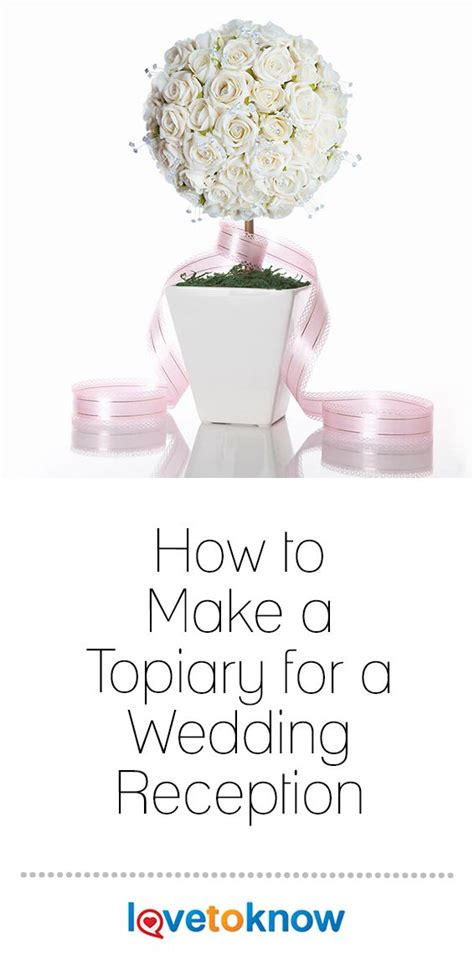 How to Make a Topiary for a Wedding Reception LoveToKnow