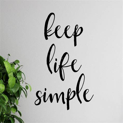Hope you'll find the inspiration and wisdom you need for living a good and simple life. Keep Life Simple Wall Sticker | Vinyl Wall Decal | Inspirational Wall Art Quote | Lar ...