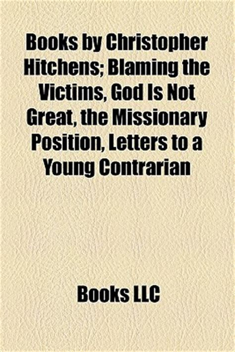 letters to a contrarian books by christopher hitchens blaming the victims god is