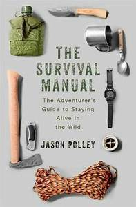 Survival Manual  The Adventurer U0026 39 S Guide To Staying Alive