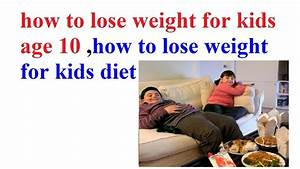 How To Lose Weight For Kids Age 10 How To Lose Weight For
