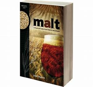 Malt A Practical Guide From Field To Brewhouse John Mallett