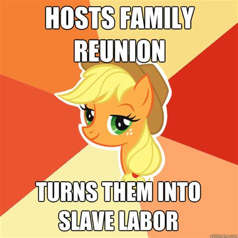 Family Reunion Meme - hosts family reunion turns them into slave labor applejack quickmeme