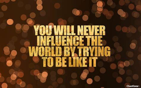 influence  world inspirational quotes quotivee