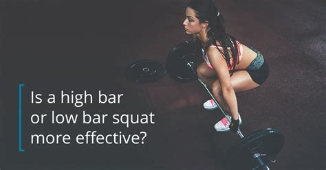 High Bar Vs Low Bar Squat What's More Effective?