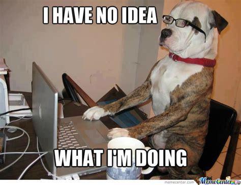 I Have An Idea Meme - i have no idea by om111 meme center